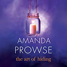 The Art of Hiding Audiobook by Amanda Prowse Narrated by Amanda Prowse