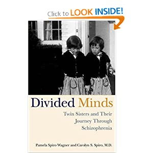 Divided Minds: Twin Sisters and Their Journey Through Schizophrenia by Carolyn Spiro and Pamela Spiro Wagner