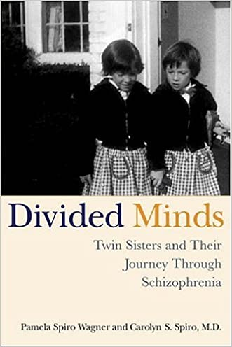 Divided Minds: Twin Sisters and Their Journey Through Schizophrenia written by Carolyn Spiro
