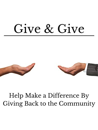 Give & Give: Help Make a Difference by Giving Back to the Community