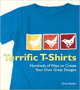 Terrific T Shirts Hundreds Of Ways To Create Your Own