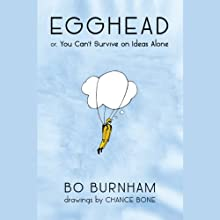 Egghead: Or, You Can't Survive on Ideas Alone (       UNABRIDGED) by Bo Burnham Narrated by Bo Burnham