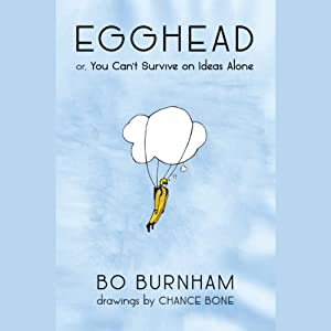 Egghead: Or, You Can't Survive on Ideas Alone | [Bo Burnham]