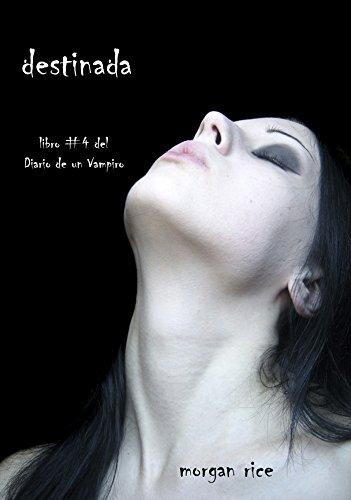 Morgan Rice - Destinada (Libro #4 del Diario de un Vampiro) (Spanish Edition)
