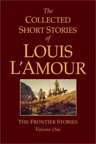 The Collected Short Stories of Louis L'Amour: The Frontier Stories: Volume One, LOUIS L'AMOUR