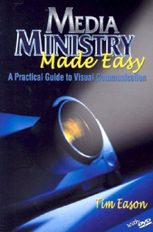 Media Ministry Made Easy : A Practical Guide to Visual Communication, TIM EASON