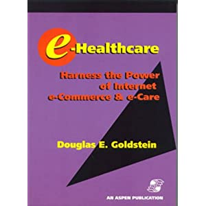 e-Healthcare: Harness the Power of Internet, e-Commerce & e-Care