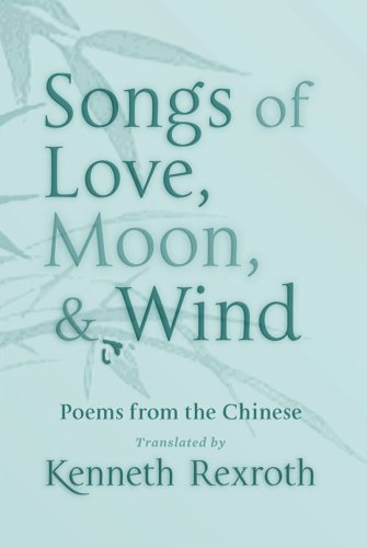 Songs of Love, Moon, & Wind: Poems from the Chinese...