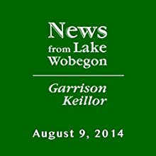 The News from Lake Wobegon from A Prairie Home Companion, August 09, 2014  by Garrison Keillor Narrated by Garrison Keillor