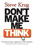 Don't Make Me Think! A Common Sense Approach to Web Usability (Voices That Matter)