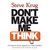 Don't Make Me Think! A Common Sense Approach to Web Usability ~ Steve Krug