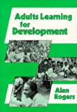 Adults Learning for Development (Cassell Education) (0304324205) by Rogers, Alan