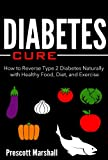 Diabetes Cure: How to Reverse Type 2 Diabetes Naturally with Healthy Food, Diet, and Exercise (Diabetes Diet - Your Ticket to Beating this Disease Naturally and Effectively)