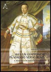 1615, un giapponese in viaggio verso Roma. Il resoconto di Hasekura Rokuemon: Lorella Ciofani, Teresa Ciapparoni La Rocca, Hidemichi Tanaka