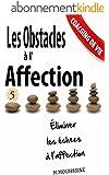 Les Obstacles � l'Affection: �liminer les �checs � l'affection (La Mentalit�,D�clin,�tre Compatible,loi de l'attraction) (Coaching De Vie ( Formation En D�veloppement Personnel ) t. 5)
