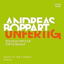 Unfertig: Jesusnachfolge für Normale Hörbuch von Andreas Boppart Gesprochen von: Jörg A. Pasquay