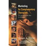 Marketing for Complementary Therapists: 101 Tried and Tested Ways to Attract Clientsby Steven A. Harold