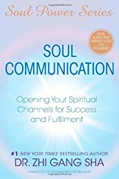 Soul Communication: Opening Your Spiritual Channels for Success and Fulfillment (Soul Power)