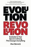 Alan Bennett Evolution Revolution: Evolution is True. Darwin is Wrong. This Changes Everything.
