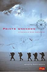 Points Unknown: A Century of Great Exploration (Outside Books)
