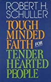 Tough-Minded Faith for Tender-Hearted People (0840753586) by Schuller, Robert Harold