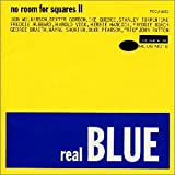 REAL BLUE~NO ROOM FOR SQUARES II