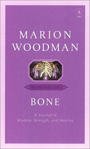 Bone: Dying into Life (Compass), Marion Woodman