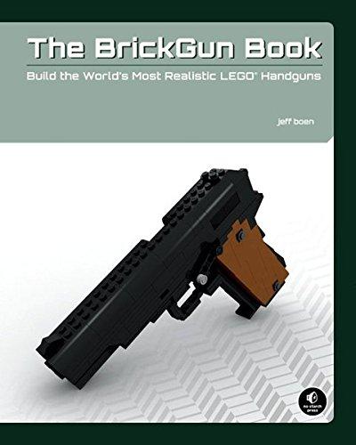 The BrickGun Book - Build the World′s Most Realistic LEGO Handguns