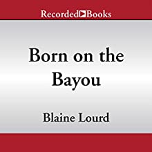 Born on the Bayou: A Memoir Audiobook by Blaine Lourd Narrated by Blaine Lourd