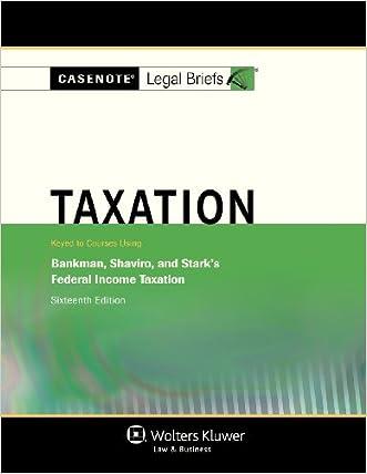 Casenotes Legal Briefs: Taxation, Keyed to Klein, Bankman, Shaviro, & Stark, Sixteenth Edition (Casenote Legal Briefs)