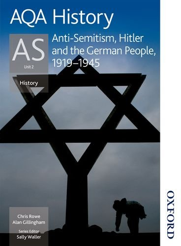 AQA History AS Unit 2 Anti-Semitism: Hitler and the German People, 1919-1945: Anti-semitism, Hitler and the German People, 1919-1942