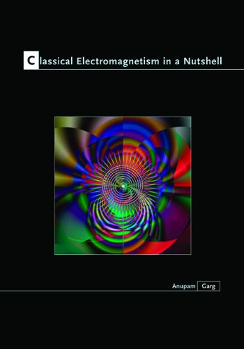 Classical Electromagnetism in a Nutshell, by Anupam Garg