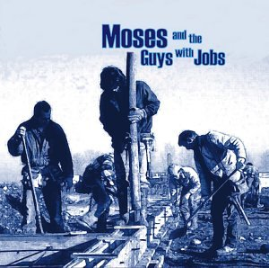 Moses & The Guys With Jobs