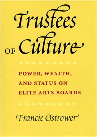 Trustees of Culture: Power, Wealth, and Status on Elite Arts Boards