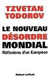 echange, troc Tzvetan Todorov - Le Nouveau Désordre mondial : Réflexions d'un Européen