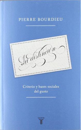 La distinción: Criterio y bases sociales del gusto (Taurus Pensamiento)