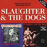 Slaughter and the Dogs Where Have All the Boot Boys Gone