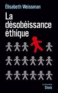 La désobéissance éthique : enquête sur la résistance dans les services publics, Weissman, Elisabeth