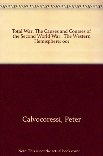 Total War: The Causes and Courses of the Second World War (Volume 1: The Western Hemisphere)