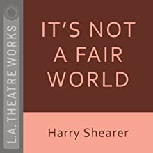 It's Not a Fair World  by Harry Shearer, Tom Leopold Narrated by Fran Adams, David Arnott, Lewis Arquette, Harry Shearer, Hank Azaria, Dan Castellaneta, Tom Leopold
