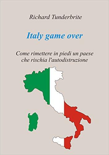 Italy game over: Come rimettere in piedi un paese che rischia l'autodistruzione