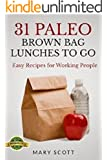 31 Paleo Brown Bag Lunches to Go: Easy Recipes for Working People (31 Days of Paleo Book 2)