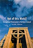 Not of This World?: Evangelical Protestants in Northern Ireland (0856406996) by Glenn Jordan