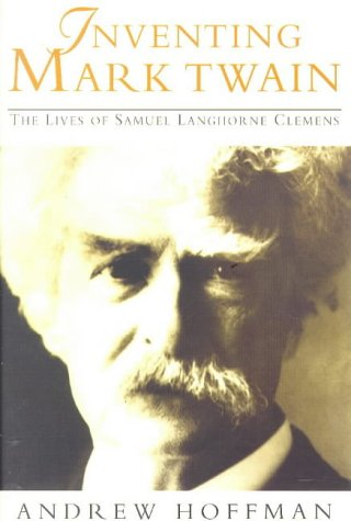 Image for Inventing Mark Twain: The Lives of Samuel Langhorne Clemens