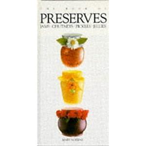 The Book of Preserves Jams Chutneys Pickles Jellies - Mary Norwak