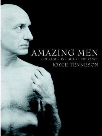 Amazing Men: Courage, Insight, Endurance, Joyce Tenneson