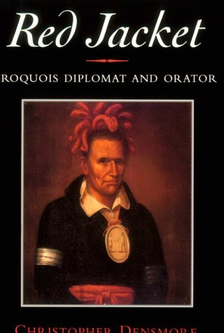 Red Jacket: Iroquois Diplomat and Orator (Iroquois and...