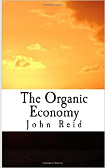 The Organic Economy: The Final Step In The Evolution Of Democracy.