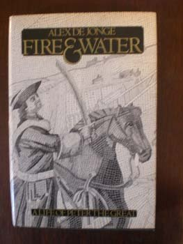 Fire and Water: A Life of Peter the Great, Alex De Jonge