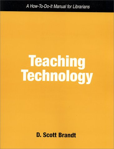 Teaching Technology: A How to Do It Manual for Librarians (How-To-Do-It Manuals for Libraries, No. 115)